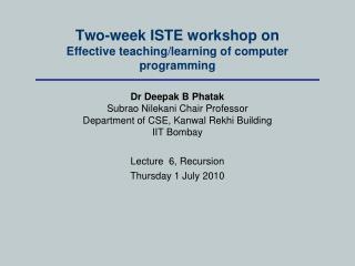 Two-week ISTE workshop on Effective teaching/learning of computer programming