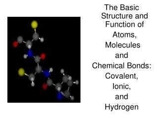 The Basic Structure and Function of     Atoms,   Molecules   and  Chemical Bonds: Covalent,  Ionic,  and  Hydrogen