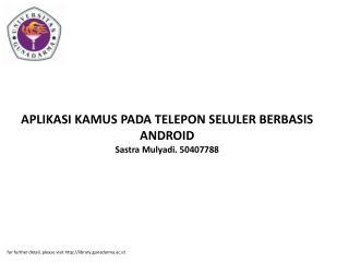 APLIKASI KAMUS PADA TELEPON SELULER BERBASIS ANDROID Sastra Mulyadi. 50407788