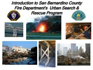 Introduction to San Bernardino County Fire Department's  Urban Search & Rescue Program