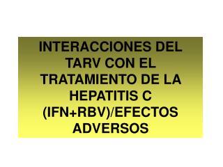 INTERACCIONES DEL TARV CON EL TRATAMIENTO DE LA HEPATITIS C IFNRBV