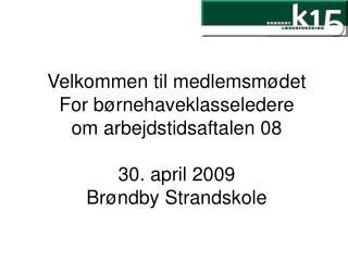 Velkommen til medlemsmødet  For børnehaveklasseledere om arbejdstidsaftalen 08 30. april 2009