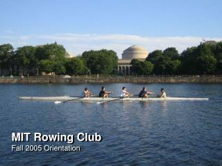 MIT Rowing Club Fall 2005 Orientation