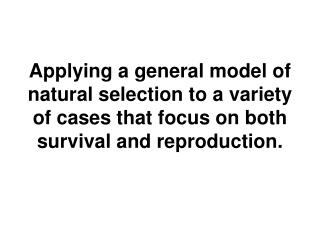 We have now developed a general natural selection model.