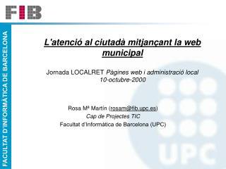 Rosa M� Mart�n ( rosam@fib.upc.es ) Cap de Projectes TIC Facultat d�Inform�tica de Barcelona (UPC)