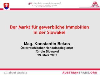 Mag. Konstantin Bekos Österreichischer Handelsdelegierter  für die Slowakei  29. März 2007