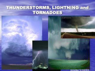THUNDERSTORMS, LIGHTNING and  TORNADOES