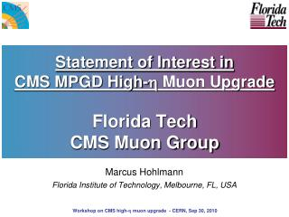 Statement of Interest in CMS MPGD High- ? Muon Upgrade Florida Tech  CMS Muon Group