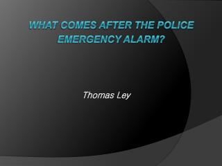What comes after the police emergency  Alarm?