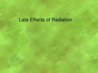 Late Effects of Radiation