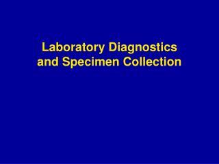 Laboratory Diagnostics  and Specimen Collection