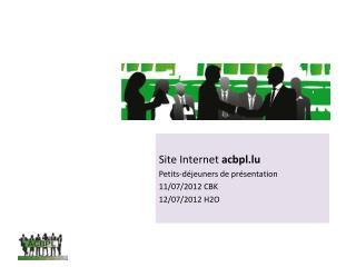 Site Internet  acbpl.lu Petits-déjeuners de présentation 11/07/2012 CBK 12/07/2012 H2O