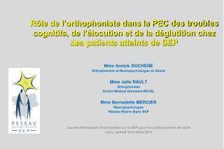 Mme Annick DUCHENE Orthophoniste et Neuropsychologue en libéral Mme Julie RAULT Orthophoniste