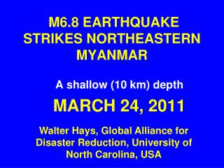 M6.8 EARTHQUAKE STRIKES NORTHEASTERN MYANMAR