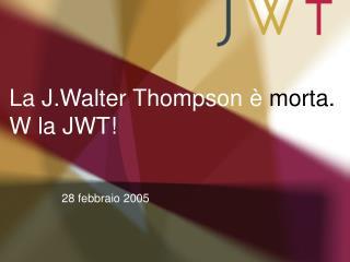 La J.Walter Thompson è  morta. W la JWT!