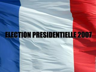 ELECTION PRESIDENTIELLE 2007
