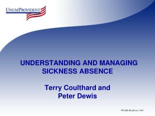 UNDERSTANDING AND MANAGING  SICKNESS ABSENCE Terry Coulthard and Peter Dewis