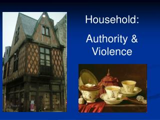 Household:  Authority & Violence