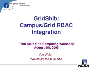GridShib: Campus/Grid RBAC Integration Penn State Grid Computing Workshop August 5th, 2005