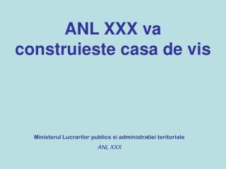 ANL XXX va construieste casa de vis