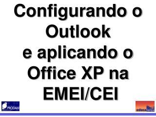 Configurando o Outlook  e aplicando o  Office XP na  EMEI/CEI
