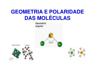 GEOMETRIA E POLARIDADE DAS MOLÉCULAS