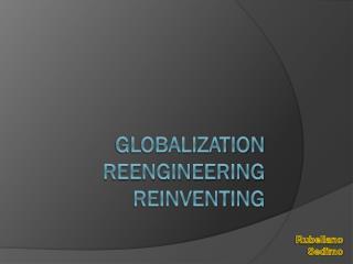 GLOBALIZATION REENGINEERING REINVENTING