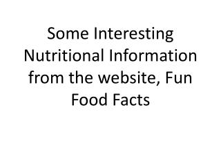 Some Interesting Nutritional Information from the website, Fun Food Facts