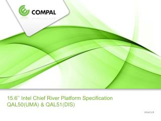 15.6'' Intel Chief River Platform Specification    QAL50(UMA) & QAL51(DIS)