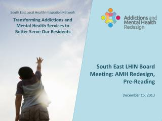 South East LHIN Board Meeting: AMH Redesign, Pre-Reading December 16, 2013