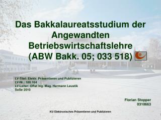 Das Bakkalaureatsstudium der Angewandten Betriebswirtschaftslehre (ABW Bakk. 05; 033 518)
