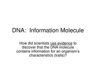 DNA:  Information Molecule