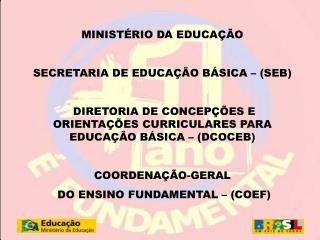 MINISTÉRIO DA EDUCAÇÃO SECRETARIA DE EDUCAÇÃO BÁSICA – (SEB)