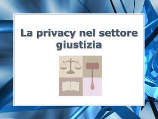 La privacy nel settore giustizia
