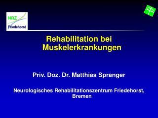 Rehabilitation bei Muskelerkrankungen Priv. Doz. Dr. Matthias Spranger