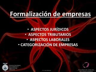 Formalización de empresas   ASPECTOS JURÍDICOS   ASPECTOS TRIBUTARIOS   ASPECTOS LABORALES