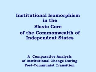 Institutional Isomorphism  in the  Slavic Core  of the Commonwealth of Independent States