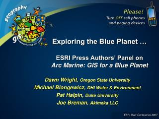 Exploring the Blue Planet … ESRI Press Authors' Panel on Arc Marine: GIS for a Blue Planet