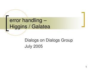 error handling –  Higgins / Galatea