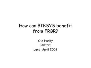 How can BIBSYS benefi t  from FRBR?