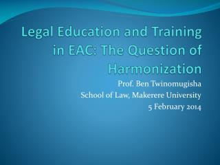 Legal Education and Training in EAC: The Question of Harmonization