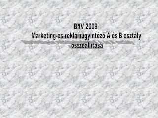 BNV 2009  Marketing-és reklámügyintéző A és B osztály  összeállítása
