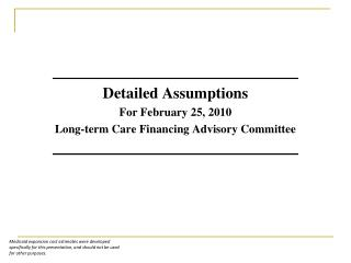 Detailed Assumptions For February 25, 2010 Long-term Care Financing Advisory Committee
