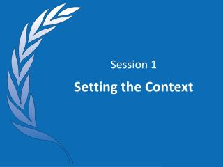 Session 1 Setting the Context