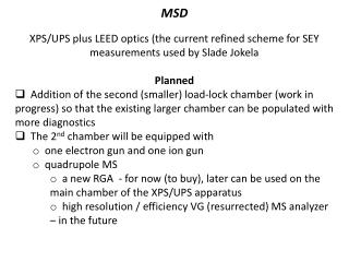 MSD XPS/UPS plus LEED optics (the current refined scheme for SEY measurements used by Slade Jokela