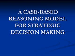 A CASE-BASED REASONING MODEL FOR STRATEGIC DECISION MAKING
