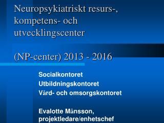 Neuropsykiatriskt resurs-, kompetens- och utvecklingscenter (NP-center) 2013 - 2016