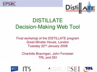 DISTILLATE  Decision-Making Web Tool  Final workshop of the DISTILLATE program Great Minster House, London Tuesday 22nd