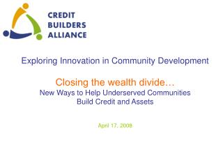 Exploring Innovation in Community Development Closing the wealth divide…