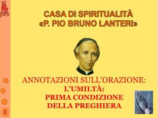 CASA  DI  SPIRITUALITÀ « P . PIO BRUNO LANTERI»